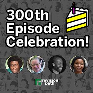 Episode 301: 300th Episode Celebration!